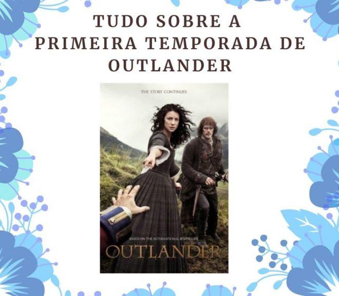 Tudo sobre a primeira temporada de Outlander