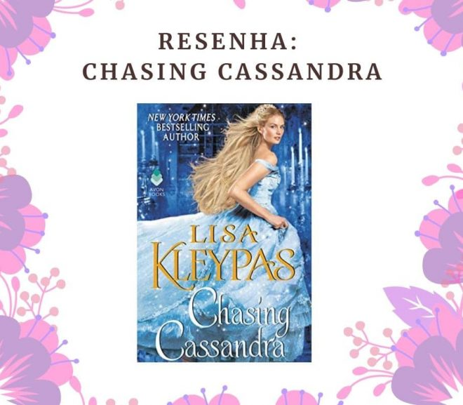 Resenha: Chasing Cassandra, Série Os Ravenels de Lisa Kleypas