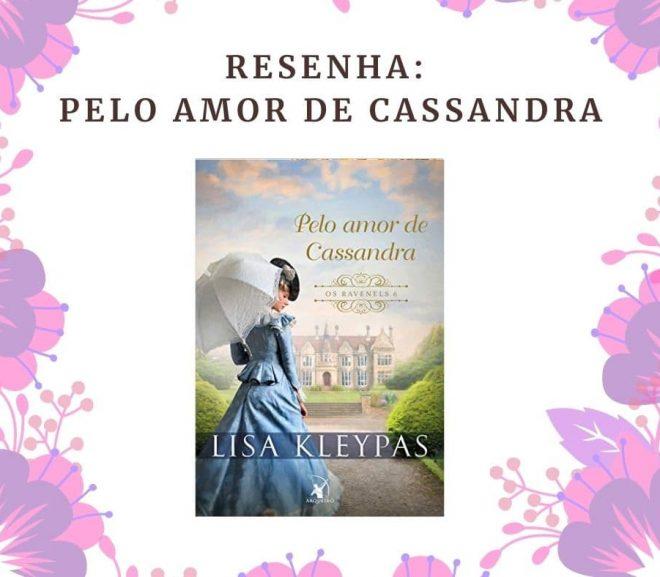 Resenha: Pelo Amor de Cassandra, Série Os Ravenels de Lisa Kleypas